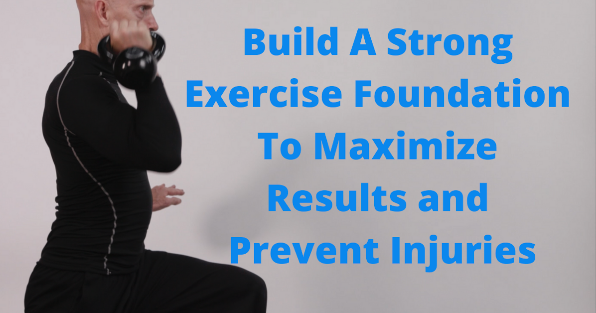 Building A Strong Exercise Foundation To Maximize Results and Prevent Injuries